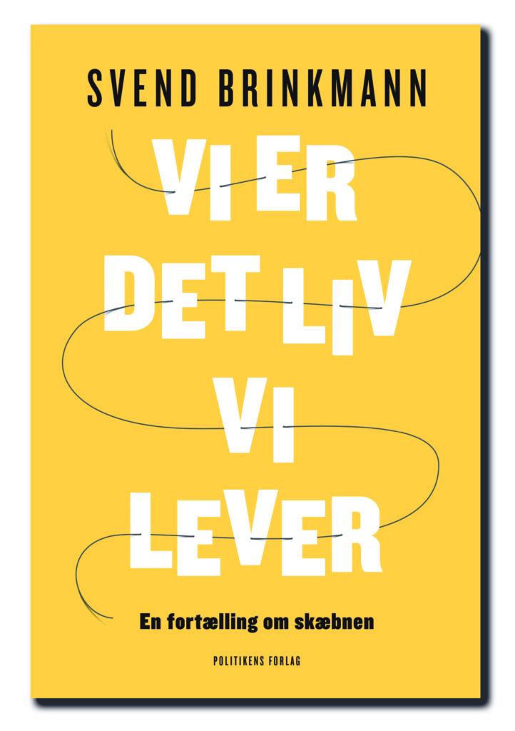 VI ER DET LIV VI LEVER – af Svend Brinkmann